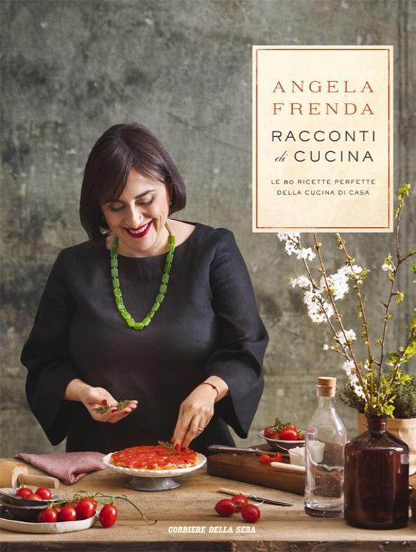 Il nuovo libro di Angela Frenda, food editor del Corriere della Sera. Un volume da consultare ai fornelli ma da tenere sul comodino