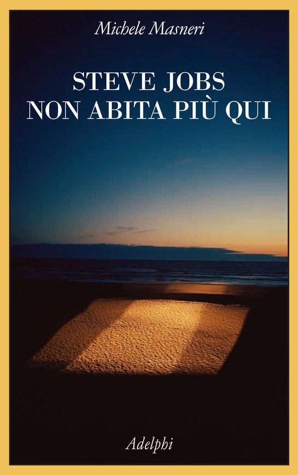 Steve Jobs non abita più qui, di Michele Masneri (Adelphi, 253 pp)